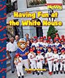 img - for Having Fun at the White House (Scholastic News Nonfiction Readers: Let's Visit the White House) book / textbook / text book