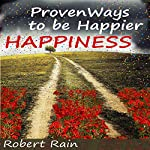 Happiness: Proven Ways to Be Happier | Rober Rain