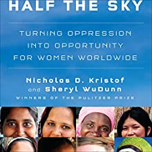 Half the Sky: Turning Oppression into Opportunity for Women Worldwide (       UNABRIDGED) by Nicholas D. Kristof, Sheryl WuDunn Narrated by Cassandra Campbell