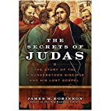 The Secrets of Judas: The Story of the Misunderstood Disciple and His Lost Gospel ~ James M. Robinson