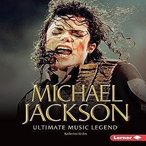 Michael Jackson: Ultimate Music Legend Hörbuch von Katherine Krohn Gesprochen von:  Intuitive