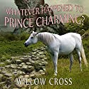Whatever Happened to Prince Charming? Audiobook by Willow Cross Narrated by Abby Elvidge, David Wilcock
