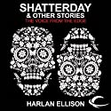 Shatterday & Other Stories: The Voice from the Edge, Volume 5 Audiobook by Harlan Ellison Narrated by Harlan Ellison, Max Caufield, John Rubenstein, Kris Tabori, Stefan Rudnicki
