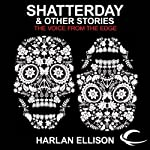 Shatterday & Other Stories: The Voice from the Edge, Volume 5 | Harlan Ellison