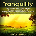 Tranquility: Effectively Manage Stress, Reduce Anxiety and Experience Deep Relaxation with Meditation and Hypnosis | Nick Hall