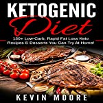 Ketogenic Diet: 150+ Low-Carb, Rapid Fat Loss Keto Recipes & Desserts You Can Try at Home! | Kevin Moore