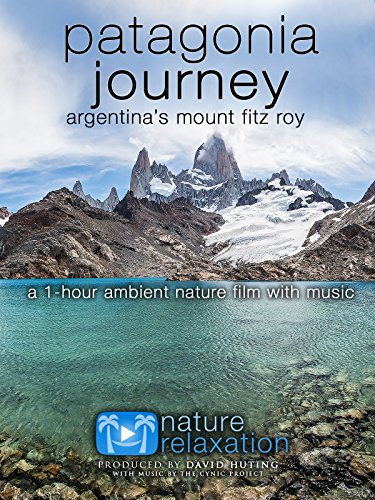 Patagonia Journey: Argentina's Fitz Roy 1 Hour Ambient Nature Relaxation Film with Music