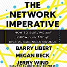 The Network Imperative: How to Survive and Grow in the Age of Digital Business Models Hörbuch von Barry Libert, Megan Beck, Jerry Wind Gesprochen von: Kevin T. Collins