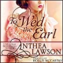 To Wed the Earl: A Regency Novella Audiobook by Anthea Lawson Narrated by Hollis J. McCarthy