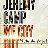JEREMY CAMP We Cry Out:The Worshipprodject