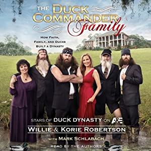 The Duck Commander Family: How Faith, Family, and Ducks Built a Dynasty | [Willie Robertson, Korie Robertson, Mark Schlabach (contributor)]