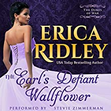 The Earl's Defiant Wallflower: Dukes of War, Book 2 (       UNABRIDGED) by Erica Ridley Narrated by Stevie Zimmerman
