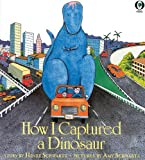 img - for How I Captured A Dinosaur (Orchard Paperbacks) book / textbook / text book
