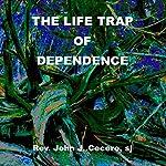 The Life Trap of Dependence | John J. Cecero