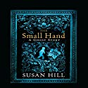 The Small Hand Audiobook by Susan Hill Narrated by Cameron Stewart