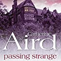 Passing Strange (       UNABRIDGED) by Catherine Aird Narrated by Bruce Montague