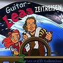 Lea trifft Columbus (Guitar-Leas Zeitreisen, Teil 2) Hörspiel von Step Laube Gesprochen von: Anna Laube, Manfred Lehmann, Anna Dramski