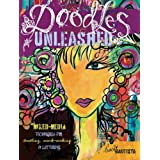 Doodles Unleashed: Mixed-Media Techniques for Doodling, Mark-Making & Lettering ~ Traci Bautista