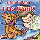 Childrens Books: I Dont Want ! I Do want! Free Audio book inside! (Childrens Books Ages 2-6, Bedtime Stories, Childrens Ebooks, Beginner Readers) ((Early ... Kids, Bedtime Stories, Beginner Readers))