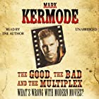 The Good, The Bad and The Multiplex Hörbuch von Mark Kermode Gesprochen von: Mark Kermode