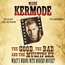 The Good, The Bad and The Multiplex (       UNABRIDGED) by Mark Kermode Narrated by Mark Kermode