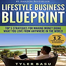 Lifestyle Business Blueprint: Top 5 Strategies for Making Money Doing What You Love from Anywhere in the World (       UNABRIDGED) by Tyler Basu Narrated by Greg Zarcone