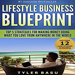 Lifestyle Business Blueprint: Top 5 Strategies for Making Money Doing What You Love from Anywhere in the World Audiobook