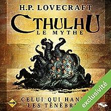 Celui qui hante les ténèbres (Cthulhu - Le mythe)   Livre audio Auteur(s) : Howard Phillips Lovecraft Narrateur(s) : Nicolas Planchais