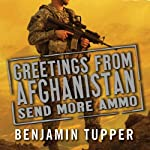 Greetings from Afghanistan, Send More Ammo: Dispatches from Taliban Country | Benjamin Tupper