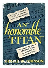 An honorable Titan, a biographical study of Adolph S. Ochs,