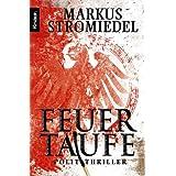 """Feuertaufe: Politthrillervon """"Markus Stromiedel"""""""