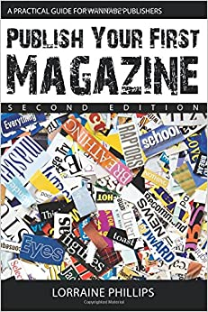 Publish Your First Magazine (Second Edition): A Practical Guide For Wannabe Publishers