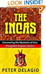 The Incas - Uncovering the Mysteries...