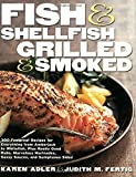 img - for Fish & Shellfish, Grilled & Smoked: 300 Foolproof Recipes for Everything from Amberjack to Whitefish, Plus Really Good Rubs, Marvelous Marinades, Sassy Sauces, and Sumptuous Sides (Non) book / textbook / text book