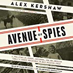 Avenue of Spies: A True Story of Terror, Espionage, and One American Family's Heroic Resistance in Nazi-Occupied Paris | Alex Kershaw