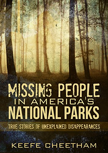 Missing People In America's National Parks: True Stories Of Unexplained Disappearances (Missing Persons, Conspiracy Theories, Unexplained, Unsolved Mysteries Book 1) (Missing Persons compare prices)