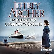 Im Schatten unserer Wünsche (Die Clifton-Saga 4) | Jeffrey Archer