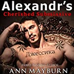 Alexandr's Cherished Submissive: Submissive's Wish Book 3 | Ann Mayburn