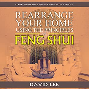 Rearrange Your Home Using the Principles of Feng Shui Hörbuch