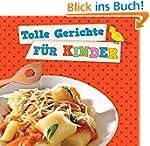Tolle Gerichte für Kinder: Schnell, p...