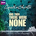 And Then There Were None (Dramatised)  by Agatha Christie Narrated by Lyndsey Marshal, John Rowe, Geoffrey Whitehead