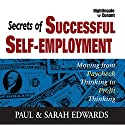 Secrets of Successful Self-Employment: Moving from Paycheck Thinking to Profit Thinking (       UNABRIDGED) by Paul Edwards, Sarah Edwards Narrated by Paul Edwards, Sarah Edwards