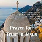 Prayer for Trust in Jesus | Pyotr Tchaikovsky,St. Ignatius of Loyola,Anton Kingsbury