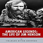 American Legends: The Life of Jim Henson |  Charles River Editors