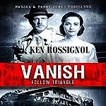 Follow Triangle - Vanish: Marsha & Danny Jones Thrillers, Book 4 | Ken Rossignol
