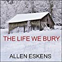The Life We Bury (       UNABRIDGED) by Allen Eskens Narrated by Zach Villa