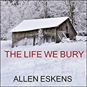 The Life We Bury | [Allen Eskens]