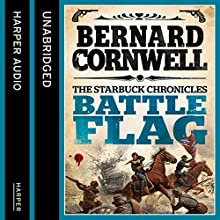 Battle Flag: The Starbuck Chronicles, Book 3 (       UNABRIDGED) by Bernard Cornwell Narrated by Andrew Cullum