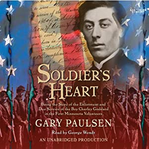 Soldier's Heart: Being the Story of the Enlistment and Due Service of the Boy Charley Goddard in the First Minnesota Volunteers | [Gary Paulsen]