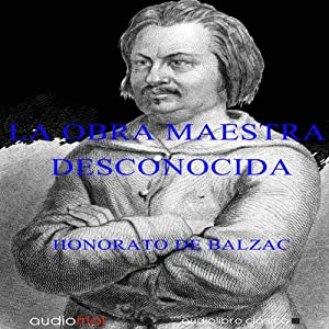 La obra maestra desconocida [The Unknown Masterpiece] Audiobook